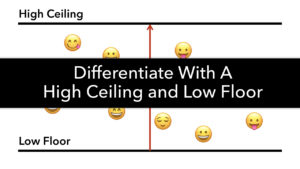 To Differentiate: Lower Floors and Raise Ceilings