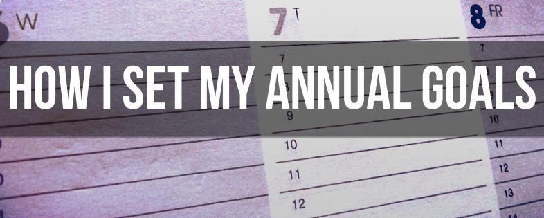 How I Set My Annual Goals