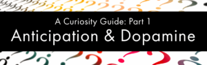 Curiosity 1: Anticipation and Dopamine