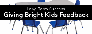 Long Term Success: Giving Better Feedback To Bright Students