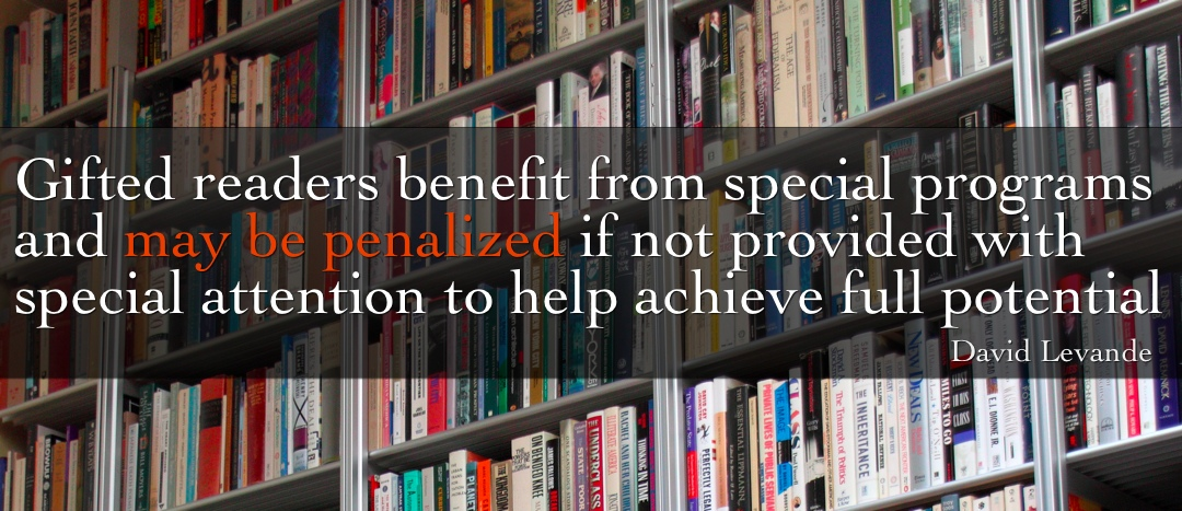 Gifted readers benefit from special programs and may be penalized if not provided with special attention to help achieve full potential