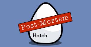 Hatch: The Post Mortem
