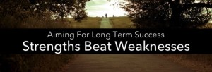 Long Term Success: Strengths Beat Weaknesses