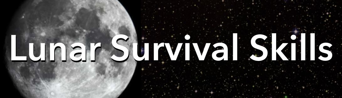 Lunar Survival Skills Part 2