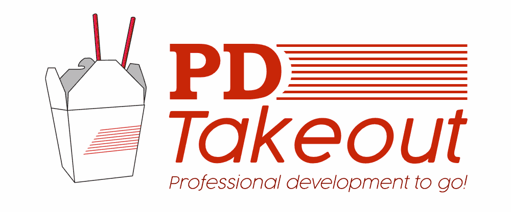 PD Takeout: Professional Development To Go!