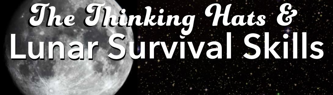 Thinking Hats and Lunar Survival