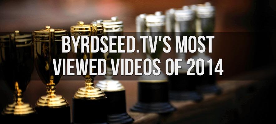Byrdseed.TV's top videos of 2014